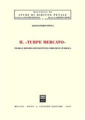 Il turpe mercato. Teoria e riforma dei delitti di corruzione pubblica