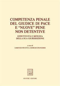 Competenza penale del giudice di pace e «nuove» pene non detentive. Effettività e mitezza della sua giurisdizione. Atti del Convegno (Trento, 22-23 febbraio 2002) - copertina