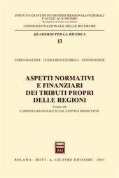 Aspetti normativi e finanziari dei tributi propri delle regioni. Vol. 3: L'imposta regionale sulle attività produttive.