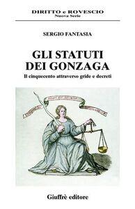 Libro Gli statuti dei Gonzaga. Il Cinquecento attraverso gride e decreti Sergio Fantasia