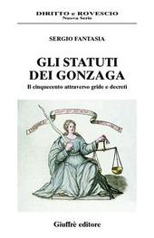 Gli statuti dei Gonzaga. Il Cinquecento attraverso gride e decreti