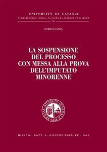 Foto Cover di La sospensione del processo con messa alla prova dell'imputato minorenne, Libro di Enrico Lanza, edito da Giuffrè