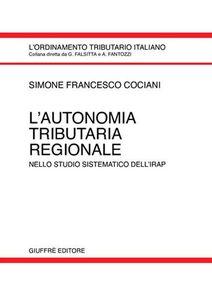Libro L' autonomia tributaria regionale. Nello studio sistematico dell'Irap Simone F. Cociani