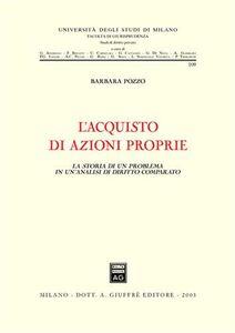 Libro L' acquisto di azioni proprie. La storia di un problema in un'analisi di diritto comparato Barbara Pozzo