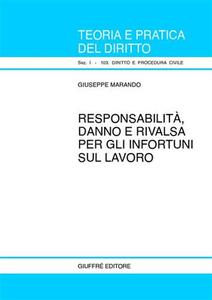 Libro Responsabilità, danno e rivalsa per gli infortuni sul lavoro Giuseppe Marando