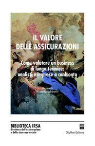Libro Il valore delle assicurazioni. Come valutare un business di lungo termine: analisi e imprese a confronto