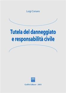 Tutela del danneggiato e responsabilità civile - Luigi Corsaro - copertina