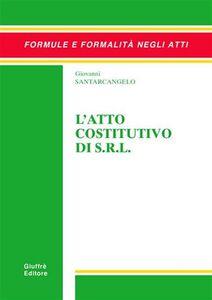Foto Cover di L' atto costitutivo di s.r.l., Libro di Giovanni Santarcangelo, edito da Giuffrè