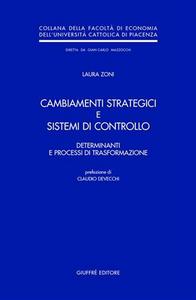 Libro Cambiamenti strategici e sistemi di controllo. Determinanti e processi di trasformazione Laura Zoni