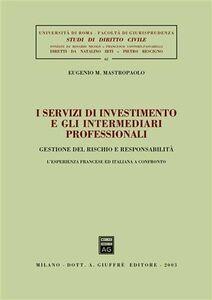 Libro I servizi di investimento e gli intermediari professionali. Gestione del rischio e responsabilità. L'esperienza francese ed italiana a confronto Eugenio M. Mastropaolo