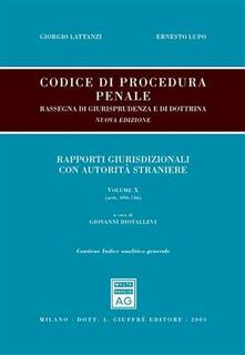Codice di procedura penale. Rassegna di giurisprudenza e di dottrina. Con indice analitico generale. Vol. 10: Rapporti giurisdizionali con autorità straniere (artt. 696-746).