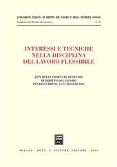 Interessi e tecniche nella disciplina del lavoro flessibile. Atti delle Giornate di studio di diritto del lavoro (Pesaro-Urbino, 24-25 maggio 2002)