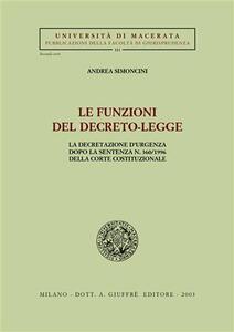 Le funzioni del decreto-legge. La decretazione d'urgenza dopo la sentenza n. 360/1996 della Corte costituzionale - Andrea Simoncini - copertina