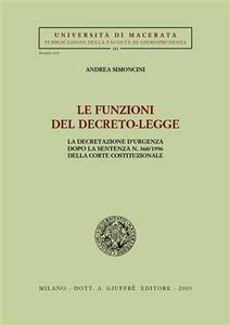 Libro Le funzioni del decreto-legge. La decretazione d'urgenza dopo la sentenza n. 360/1996 della Corte costituzionale Andrea Simoncini