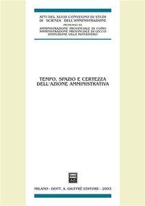 Foto Cover di Tempo, spazio e certezza dell'azione amministrativa. Atti del 48° Convegno di studi di scienza dell'amministrazione (Varenna, 19-21 settembre 2002), Libro di  edito da Giuffrè