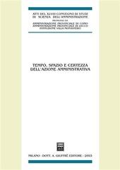 Tempo, spazio e certezza dell'azione amministrativa. Atti del 48º Convegno di studi di scienza dell'amministrazione (Varenna, 19-21 settembre 2002)