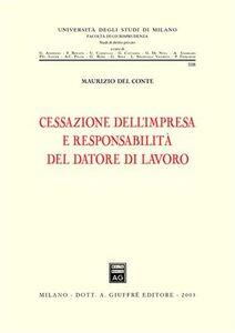 Libro Cessazione dell'impresa e responsabilità del datore di lavoro Maurizio Del Conte