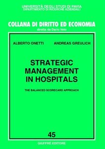 Libro Strategic management in hospitals. The balanced scorecard approach Alberto Onetti , Andreas Greulich