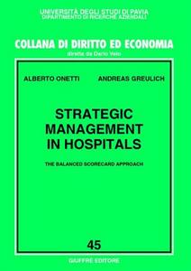 Libro Strategic management in hospitals. The balanced scorecard approach Alberto Onetti , Andreas Greulich