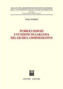 Libro Pubblici servizi e funzione di garanzia del giudice amministrativo Vera Parisio