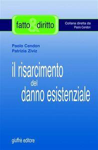 Libro Il risarcimento del danno esistenziale. Con il commento dei più recenti orientamenti espressi dalla Cassazione Paolo Cendon , Patrizia Ziviz