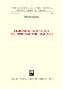 Libro L' esibizione istruttoria nel processo civile italiano Andrea Graziosi