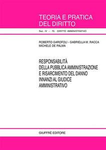 Libro Responsabilità della pubblica amministrazione e risarcimento del danno innanzi al giudice amministrativo Roberto Garofoli , Gabriella M. Racca , Michele De Palma