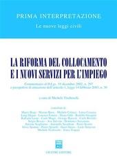 La riforma del collocamento e i nuovi servizi per l'impiego. Commentario al D.Lgs. 19 dicembre 2002, n. 297...