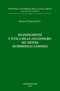 Foto Cover di Riconoscimento e tutela dello «ius connubii» nel sistema matrimoniale canonico, Libro di Héctor Franceschi, edito da Giuffrè
