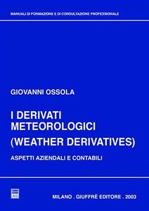 Libro I derivati meteorologici (Weather derivatives). Aspetti aziendali e contabili Giovanni Ossola