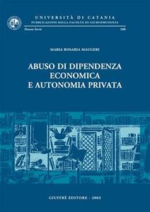 Libro Abuso di dipendenza economica e autonomia privata M. Rosaria Maugeri