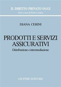 Libro Prodotti e servizi assicurativi. Distribuzione e intermediazione Diana Cerini