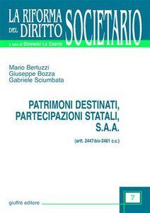 Libro Patrimoni destinati, partecipazioni statali, S.A.A. Artt. 2447 bis-2461 C. c. Mario Bertuzzi , Giuseppe Bozza , Gabriele Sciumbata
