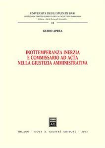 Libro Inottemperanza inerzia e commissario ad acta nella giustizia amministrativa Guido Aprea