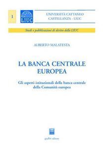 Libro La Banca centrale europea. Gli aspetti istituzionali della Banca centrale della Comunità europea Alberto Malatesta