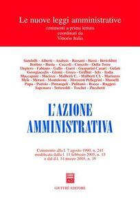 Libro L' azione amministrativa. Commento alla L. 7 agosto 1990, n. 241 modificata dalla L. 11 febbraio 2005, n. 15 e dal DL 14 marzo 2005, n. 35