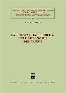 Foto Cover di La prestazione sportiva nell'autonomia dei privati, Libro di Roberto Prelati, edito da Giuffrè