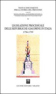 Foto Cover di Legislazione processuale delle Repubbliche giacobine in Italia. 1796-1799, Libro di  edito da Giuffrè