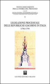 Legislazione processuale delle Repubbliche giacobine in Italia. 1796-1799
