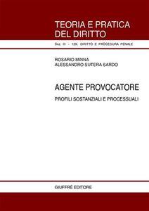 Foto Cover di Agente provocatore. Profili sostanziali e processuali, Libro di Rosario Minna,Alessandro Sutera Sardo, edito da Giuffrè