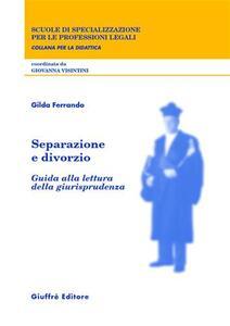 Separazione e divorzio. Guida alla lettura della giurisprudenza - Gilda Ferrando - copertina