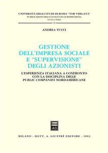 Libro Gestione dell'impresa sociale e «supervisione» degli azionisti. L'esperienza italiana a confronto con la disciplina delle public companies nordamericane Andrea Tucci