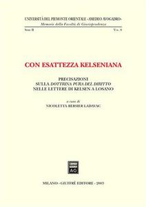 Libro Con esattezza kelseniana. Precisazioni sulla dottrina pura del diritto nelle lettere di Kelsen a Losano Nicoletta Bersier Ladavac