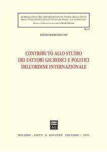 Libro Contributo allo studio dei fattori giuridici e politici dell'ordine internazionale Paolo Bargiacchi