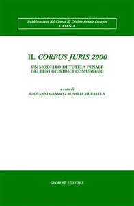 Libro Il Corpus juris 2000. Un modello di tutela penale dei beni giuridici comunitari