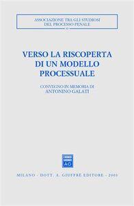 Libro Verso la riscoperta di un modello processuale. Atti del Convegno in memoria di Antonino Galati (Caserta, 12-14 ottobre 2001)