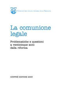 Libro La comunione legale. Problematiche e questioni a venticinque anni dalla riforma. Atti del Convegno (Cagliari, 19-20 gennaio 2001)