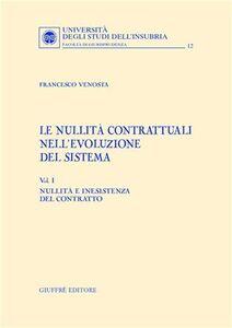 Libro Le nullità contrattuali nell'evoluzione del sistema. Vol. 1: Nullità e inesistenza del contratto. Francesco Venosta