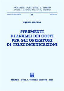 Foto Cover di Strumenti di analisi dei costi per gli operatori di telecomunicazioni, Libro di Andrea Turolla, edito da Giuffrè