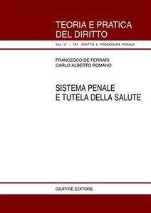 Foto Cover di Sistema penale e tutela della salute, Libro di Francesco De Ferrari,Carlo A. Romano, edito da Giuffrè